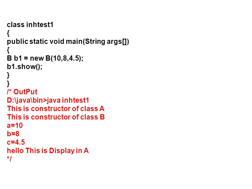 class inhtest1 { public static void main(String args[]) B b1 = new B(10,8,4.5); b1.show(); } /* OutPut.